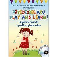 Książki dla dzieci, Przedszkolaku play and learn. Angielskie piosenki z polskimi opisami zabaw (opr. broszurowa)