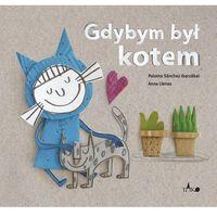 Książki dla dzieci, Gdybym był kotem - Ibarzábal Paloma Sánchez (opr. twarda)