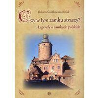 Książki dla dzieci, Czy w tym zamku straszy? Legendy o zamkach polskich (opr. miękka)