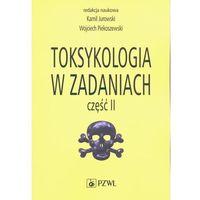 Książki medyczne, Toksykologia w zadaniach część 2 - jurowski jurowski, piekoszewski piekoszewski