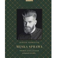 E-booki, Męska sprawa. O brodach, zaroście, fryzurach, pielęgnacji i nie tylko...