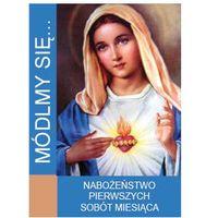 Książki religijne, Módlmy się…Nabożeństwa pierwszych sobót miesiąca (opr. miękka)