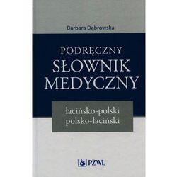 Podręczny słownik medyczny łacińsko-polski polsko-łaciński - Barbara Dąbrowska (opr. twarda)