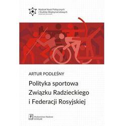 Polityka sportowa Związku Radzieckiego i Federacji Rosyjskiej - Artur Podleśny - ebook