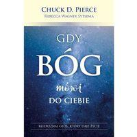 Książki religijne, Gdy Bóg mówi do ciebie - Chuck D. Pierce, Rebecca Wagner Sytsema (opr. miękka)