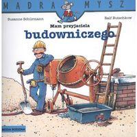 Książki dla dzieci, Mam przyjaciela budowniczego Mądra mysz (opr. miękka)