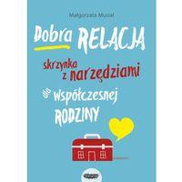 Książki dla dzieci, Dobra relacja. Skrzynka z narzędziami dla współczesnej rodziny - (opr. miękka)