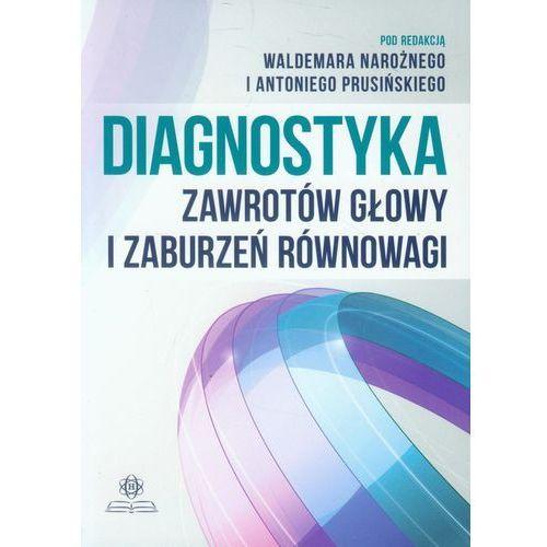 Książki medyczne, Diagnostyka zawrotów głowy i zaburzeń równowagi (opr. miękka)