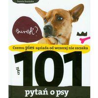 Książki o florze i faunie, Czemu pies sąsiada od wczoraj nie szczeka czyli 101 pytań o psy (opr. twarda)
