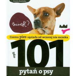Czemu pies sąsiada od wczoraj nie szczeka czyli 101 pytań o psy (opr. twarda)