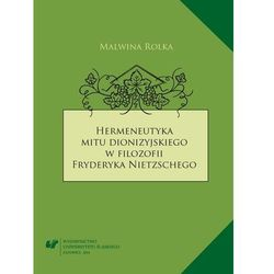 Hermeneutyka mitu dionizyjskiego w filozofii Fryderyka Nietzschego - Malwina Rolka - ebook