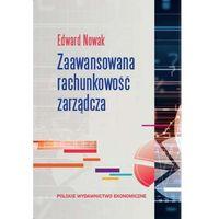 Biblioteka biznesu, Zaawansowana rachunkowość zarządcza. Wyd. 3 - Edward Nowak (opr. kartonowa)