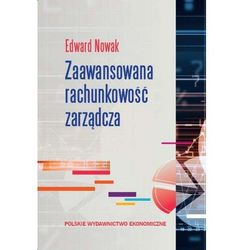Zaawansowana rachunkowość zarządcza. Wyd. 3 - Edward Nowak (opr. kartonowa)