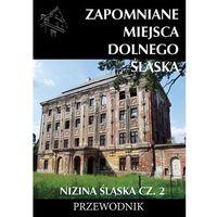 Przewodniki turystyczne, Zapomniane miejsca Dolnego Śląska. Nizina Śląska 2 (opr. broszurowa)