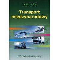 Książki o biznesie i ekonomii, Transport Międzynarodowy - Janusz Nejder (opr. miękka)
