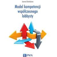 Książki o biznesie i ekonomii, Model kompetencji współczesnego lobbysty - Joanna Dzieńdziora (opr. miękka)
