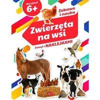 Książki dla dzieci, Zwierzęta na wsi. Zeszyt z naklejkami 6+ (opr. broszurowa)