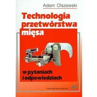 Książki kulinarne i przepisy, Technologia przetwórstwa mięsa w pytaniach i odpowiedziach (opr. miękka)