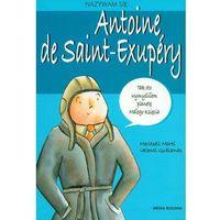 Biografie i wspomnienia, Nazywam się... Antoine de Saint-Exupery (opr. miękka)