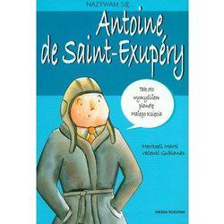 Nazywam się... Antoine de Saint-Exupery (opr. miękka)