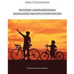Rodzinne uwarunkowania moralności młodych sportowców - Anna Strzałkowska - ebook