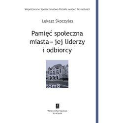 Pamięć społeczna miasta - jej liderzy i odbiorcy - Łukasz Skoczylas