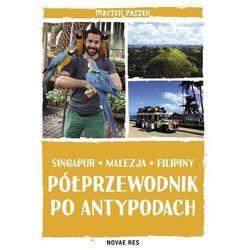 Półprzewodnik po Antypodach Singapur Malezja Filipiny - Maciek Paszek (opr. twarda)