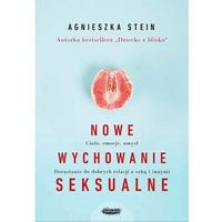 Hobby i poradniki, Nowe wychowanie seksualne - Agnieszka Stein