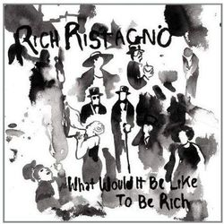 Ristagno, Rich - What Would It Be Like To Be Rich