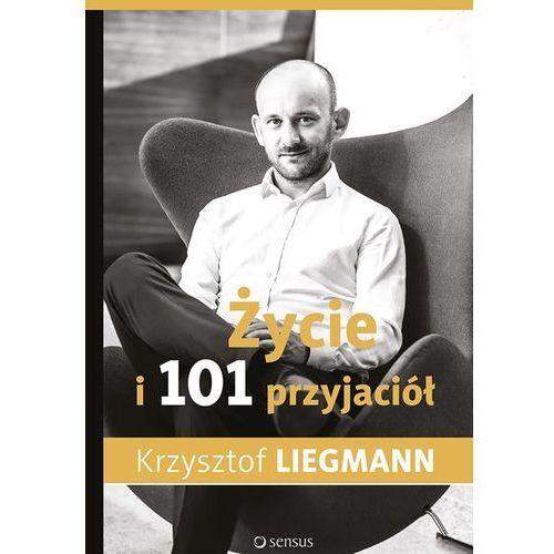 Hobby i poradniki, Życie i 101 przyjaciół - KRZYSZTOF LIEGMANN (opr. miękka)