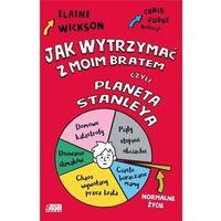 Literatura młodzieżowa, Jak wytrzymać z moim bratem czyli planeta Stanelya [Wickson Elaine] (opr. broszurowa)
