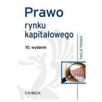 Książki prawnicze i akty prawne, Prawo rynku kapitałowego - Zamów teraz bezpośrednio od wydawcy (opr. miękka)