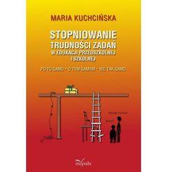 Stopniowanie trudności zadań w edukacji przedszkolnej i szkolnej - Kuchcińska Maria (EPUB)