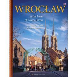 Wrocław W sercu Dolnego Śląska wersja angielska - wyprzedaż (opr. twarda)