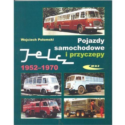 Biblioteka motoryzacji, Pojazdy samochodowe i przyczepy Jelcz 1952-1970 - Wojciech Połomski (opr. miękka)