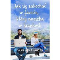 Literatura kobieca, obyczajowa, romanse, Jak się zakochać w facecie, który mieszka w krzakach - Emmy Abrahamson - ebook