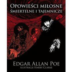 Opowieści miłosne śmiertelne i tajemnicze - Edgar Allan Poe (opr. twarda)