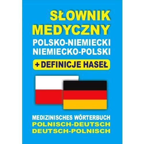 Słowniki, encyklopedie, Słownik medyczny polsko-niemiecki niemiecko-polski + definicje haseł. Medizinisches Wörterbuch Polnisch-Deutsch ? Deutsch-Polnisch (opr. kartonowa)