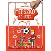 Książki dla dzieci, Mieszko bohater Zostań mikstrzem futbolu (opr. twarda)