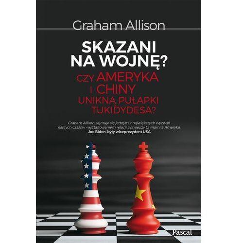 E-booki, Skazani na wojnę? Czy Ameryka i Chiny unikną pułapki Tukidydesa? - Graham Allison (EPUB)