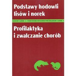 Podstawy hodowli lisów i norek. Profilaktyka i zwalczanie chorób (opr. miękka)
