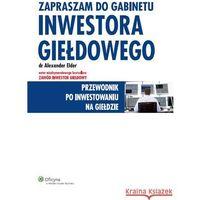 Biblioteka biznesu, Zapraszam do gabinetu inwestora giełdowego - Alexander Elder (opr. twarda)