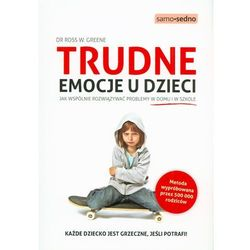Trudne emocje u dzieci. Jak wspólnie rozwiązywać problemy w domu i w szkole (opr. miękka)
