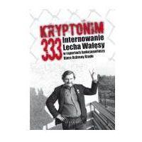 Reportaże, Kryptonim 333. Internowanie Lecha Wałęsy w raportach funkcjonariuszy Biura Ochrony Rządu (opr. miękka)