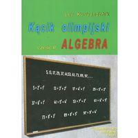 Matematyka, KĄCIK OLIMPIJSKI CZĘŚĆ 2 ALGEBRA (opr. kartonowa)