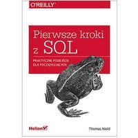 Informatyka, Pierwsze kroki z SQL. Praktyczne podejście dla początkujących - Thomas Nield (opr. miękka)