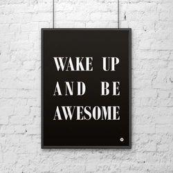 Plakat dekoracyjny 50x70 WAKE UP AND BE AWESOME czarny by DekoSign