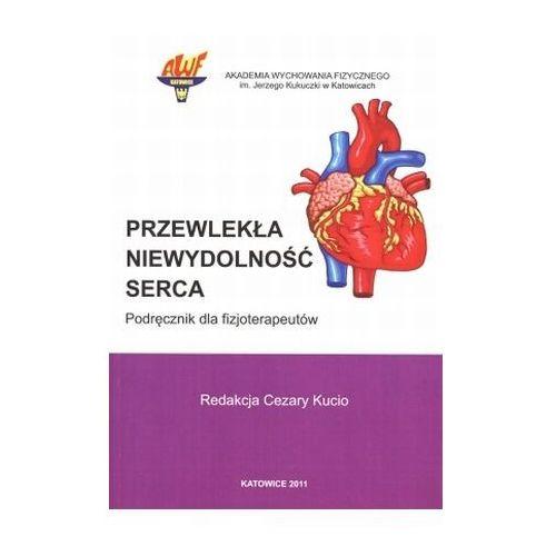 Książki medyczne, Przewlekła niewydolność serca Podręcznik dla fizjoterapeutów (opr. miękka)