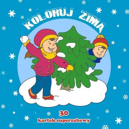 Książki dla dzieci, Koloruj zimą. 30 kartek superzabawy (opr. broszurowa)