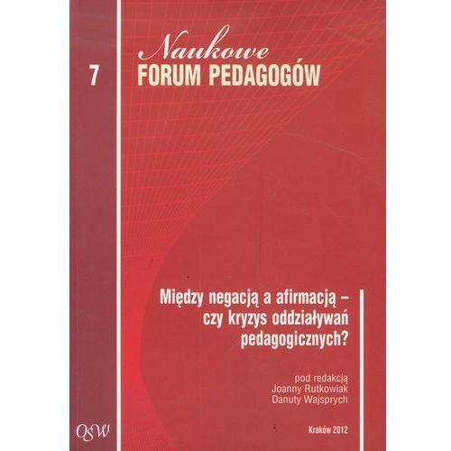 Pedagogika, Naukowe forum pedagogów 7 Między negacją a afirmacją - czy kryzys oddziaływań pedagogicznych (opr. miękka)